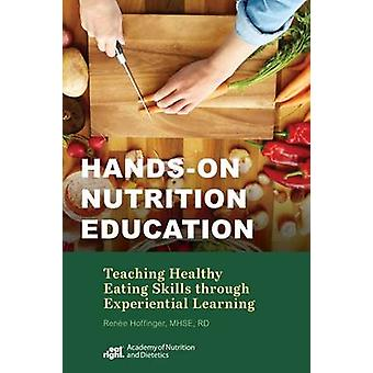 Hands-on Nutrition Education - Teaching Healthy Eating Skills Through