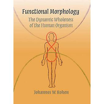 Functional Morphology - The Dynamic Wholeness of the Human Organism by