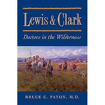 Lewis and Clark - Doctors in the Wilderness by Bruce C. Paton - 978155