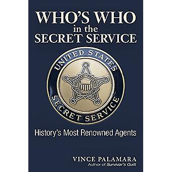 Who's Who in the Secret Service - History's Most Renowned Agents by Vi