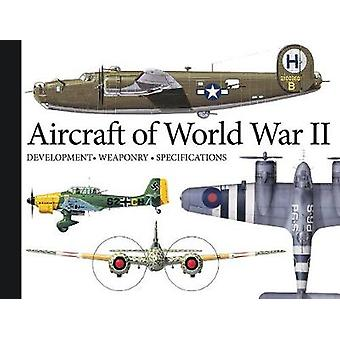 Aircraft of World War II - Development - Weaponry - Specifications by