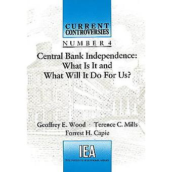Central Bank Independence - What is it and What Will it Do for Us? by