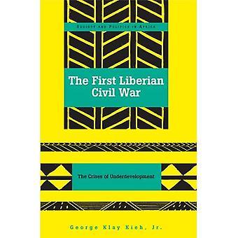Der erste liberianischen Bürgerkrieg: Die Krisen der Unterentwicklung (Gesellschaft und Politik in Afrika)