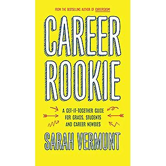 Career Rookie - A Get-It-Together Guide for Grads - Students and Caree