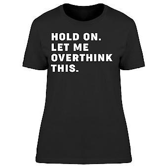 Déjame pensar en exceso esta camiseta de Women's