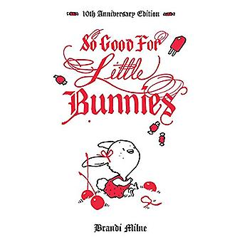 So Good For Little Bunnies - 10th Anniversary Edition by Brandi Milne