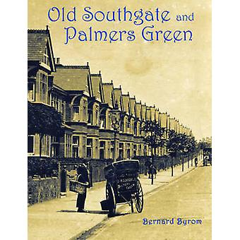 Old Southgate and Palmers Green by Bernard Byrom - 9781840334241 Book