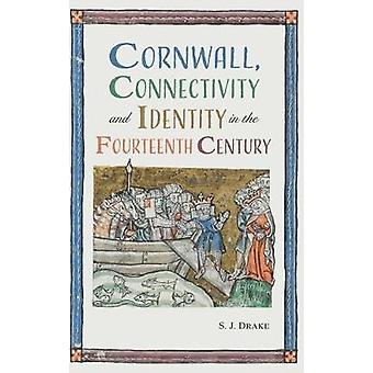 Cornwall - Connectivity and Identity in the Fourteenth Century by S.J