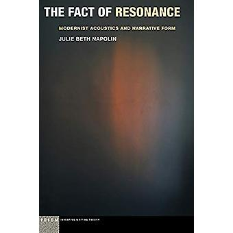 The Fact of Resonance - Modernist Acoustics and Narrative Form by Juli