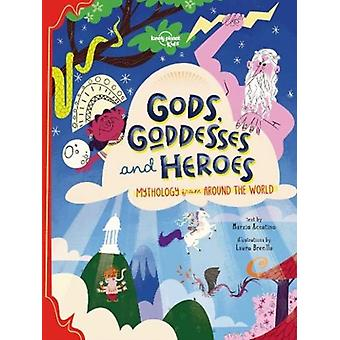 Gods Goddesses and Heroes by Lonely Planet Kids & Marzia Accatino & Illustrated by Laura Brenlla