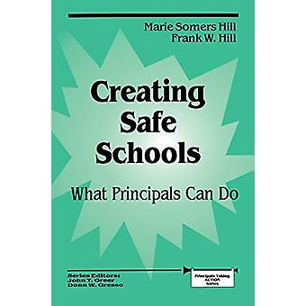 Creating Safe Schools - What Principals Can Do by Marie Somers Hill -