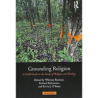 Grounding Religion - A Field Guide to the Study of Religion and Ecolog