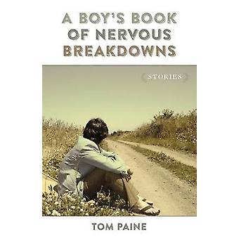 Boy's Book of Nervous Breakdowns - Stories by Tom Paine - 978080716124