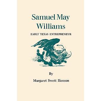 Samuel May Williams - Early Texas Entrepreneur by Margaret Swett Henso