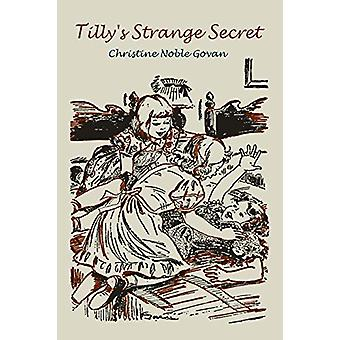 Tilly's Strange Secret by Christine Noble Govan - 9781614274520 Book