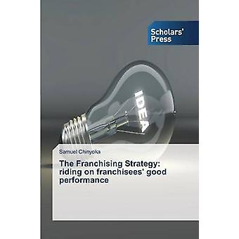 The Franchising Strategy - Riding on Franchisees' Good Performance by