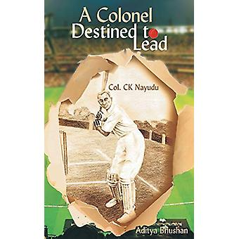 A Colonel Destined To Lead by Aditya Bhushan - 9789387269279 Book