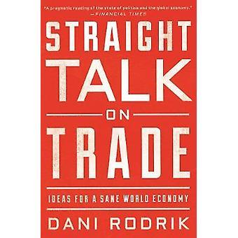 Straight Talk on Trade - Ideas for a Sane World Economy