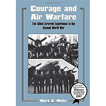 Courage and Air Warfare: The Allied Aircrew Experience in the Second World War: The Aircrew Experience in World War II