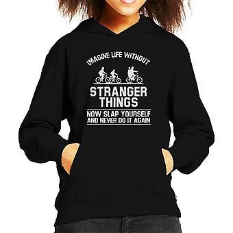 Imaginer la vie sans des choses plus étranges gifler maintenant vous-même Hooded Sweatshirt enfant