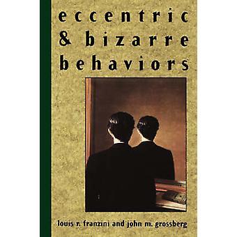 Excéntricos y extraños comportamientos de Louis R. Franzini - John M. Grossb