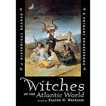 Witches of the Atlantic World - An Historical Reader and Primary Sourc