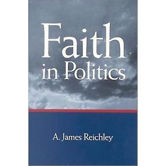 Faith in Politics by A. James Reichley - 9780815773733 Book