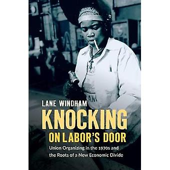 Knocking on Labor's Door - Unie organiseren in de jaren 1970 en de wortels