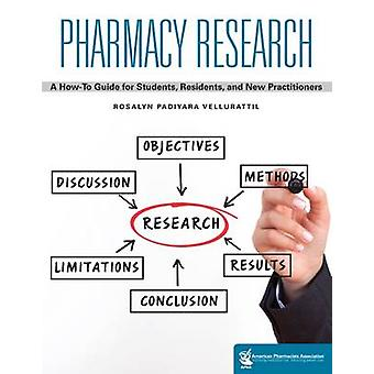 Pharmacy Research - A How-to Guide for Students - Residents - and New