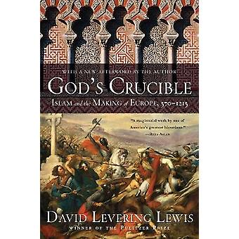God's Crucible - Islam and the Making of Europe - 570-1215 by David Le