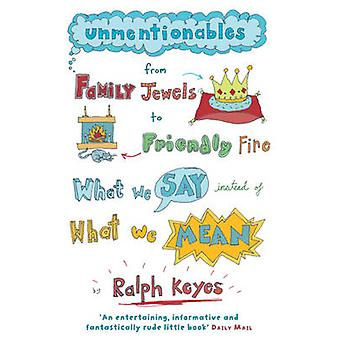 Unmentionables - From Family Jewels to Friendly Fire - What We Say Ins