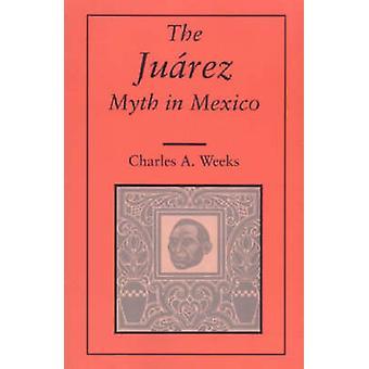 El mito de Juárez en México (nueva edición) por Charles A. Weeks - 9780817