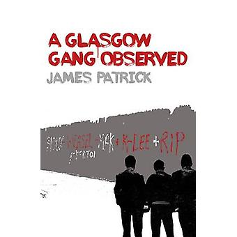 A Glasgow Gang Observed (3rd Revised edition) by James Patrick - 9781