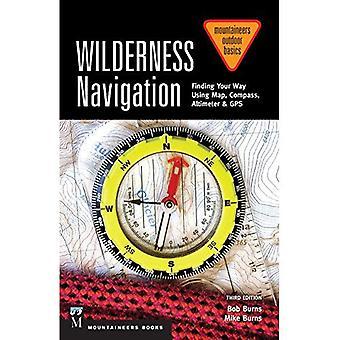 Navigation de désert: Pour trouver votre chemin à l'aide de la carte, boussole, altimètre & GPS (alpinistes extérieure Basics)