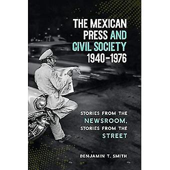La presse mexicaine et la société civile, 1940-1976: histoires de la salle des nouvelles, des histoires de la rue
