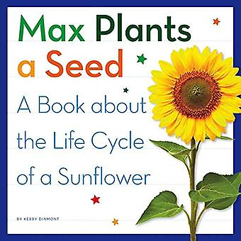 Max Plants a Seed: A Book� about the Life Cycle of a Sunflower (My Day Learning Science)