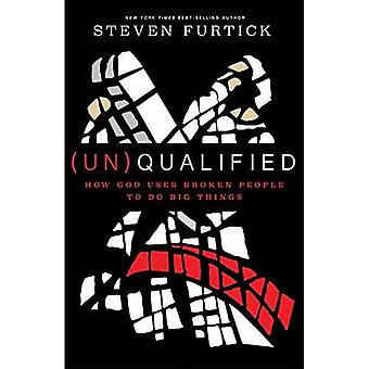 (Un)qualified: How God Uses� Broken People to Do Big Things