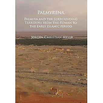Palmyrena: Palmyra and the Surrounding Territory from the Roman to the Early Islamic period
