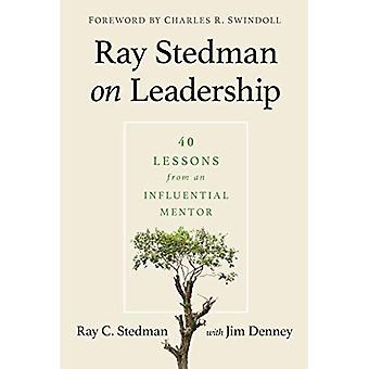 Ray Stedman on Leadership: 40 Lessons from an Influential Mentor
