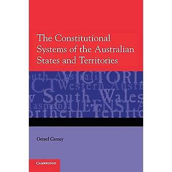 Die Verfassungssysteme der australischen Bundesstaaten und Territorien von Carney & Gerard