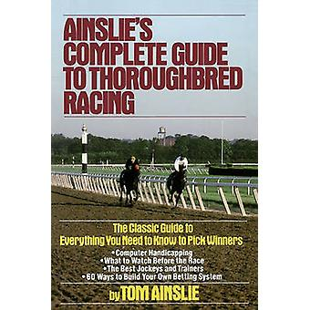 Ainslies Complete Guide to Thoroughbred Racing by Ainslie & Tom