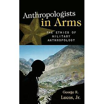 Anthropologists in Arms by Lucas & George R. & Jr.