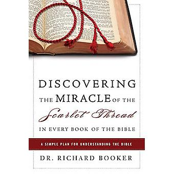 Discovering the Miracle of the Scarlet Thread in Every Book of the Bible A Simple Plan for Understanding the Bible by Booker & Richard