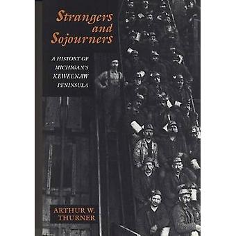Strangers and Sojourners A History of Michigans Keweenaw Peninsula by Thurner & Arthur W