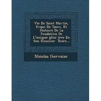 Vie De Saint Martin Evque De ture Et Histoire De La Fondation De Linsigne glise nive En søn Honneur ture... af Gervaise & Nicolas