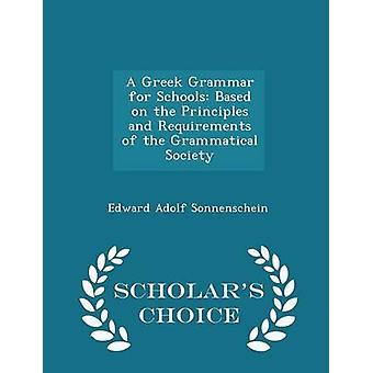 Eine griechische Grammatik für Schulen, die basierend auf den Grundsätzen und Anforderungen der grammatischen Gesellschaft Gelehrten Wahl Ausgabe von Sonnenschein & Edward Adolf
