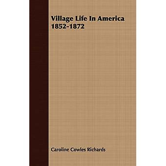Village Life in America 18521872 by Richards & Caroline Cowles