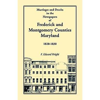 Marriages and Deaths in the Newspapers of Frederick and Montgomery Counties Maryland 18201830 by Wright & F. Edward