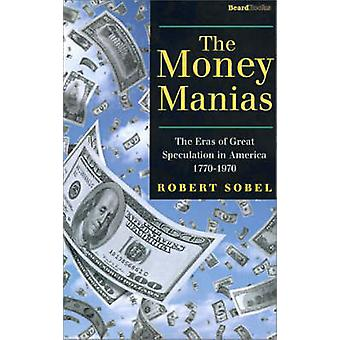 The Money Manias The Eras of Great Speculation in America 17701970 by Sobel & Robert