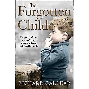 Glemt barnet: Den kraftfulde sande historie om en dreng, der er opgivet som en baby og venstre til at dø